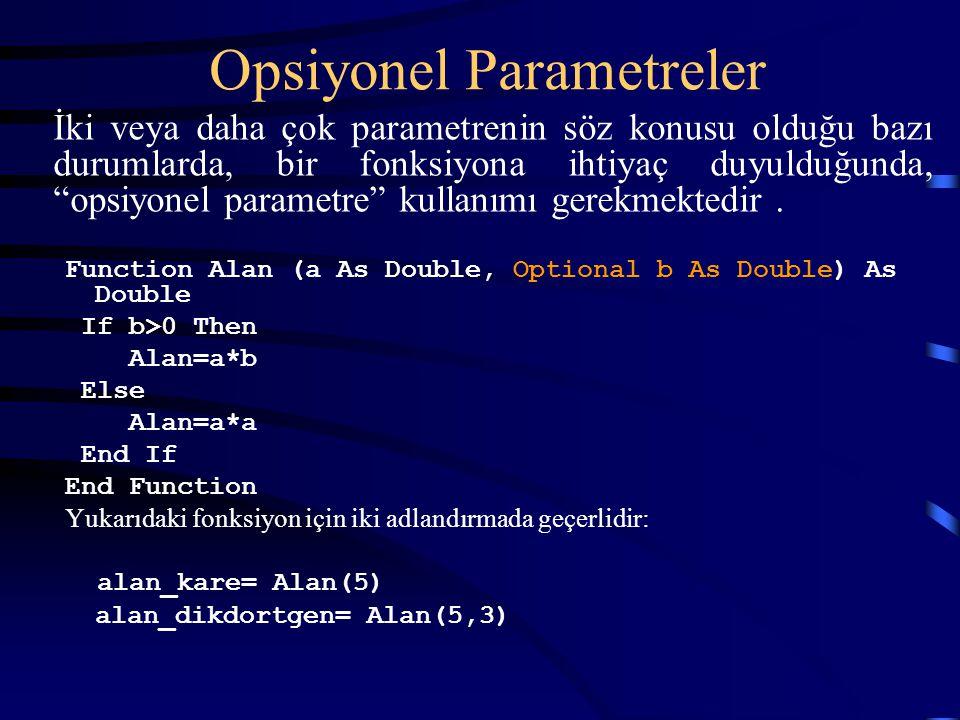 Opsiyonel Parametreler İki veya daha çok parametrenin söz konusu olduğu bazı durumlarda, bir fonksiyona ihtiyaç duyulduğunda, opsiyonel parametre kullanımı gerekmektedir.
