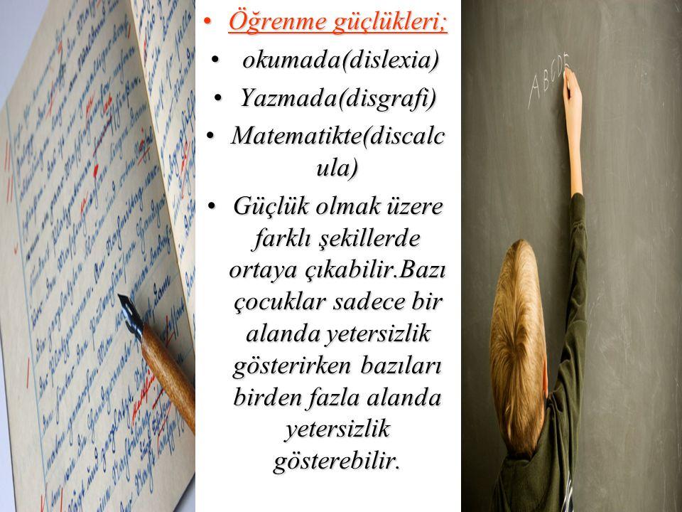 Öğrenme güçlükleri;Öğrenme güçlükleri; okumada(dislexia) okumada(dislexia) Yazmada(disgrafi)Yazmada(disgrafi) Matematikte(discalc ula)Matematikte(disc