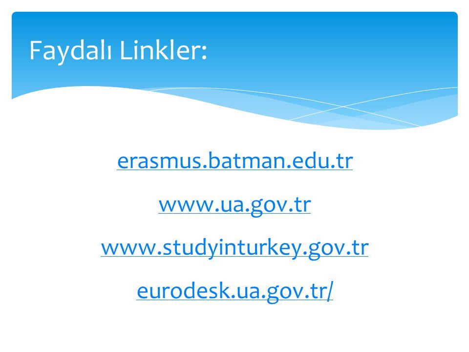 erasmus.batman.edu.tr www.ua.gov.tr www.studyinturkey.gov.tr eurodesk.ua.gov.tr/ Faydalı Linkler: