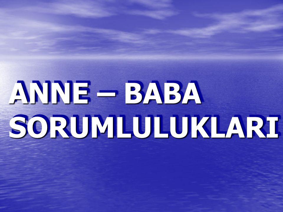 ANNE – BABA SORUMLULUKLARI ANNE – BABA SORUMLULUKLARI