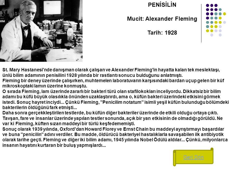 PENİSİLİN Mucit: Alexander Fleming Tarih: 1928 St. Mary Hastanesi'nde danışman olarak çalışan ve Alexander Fleming'in hayatta kalan tek meslektaşı, ün