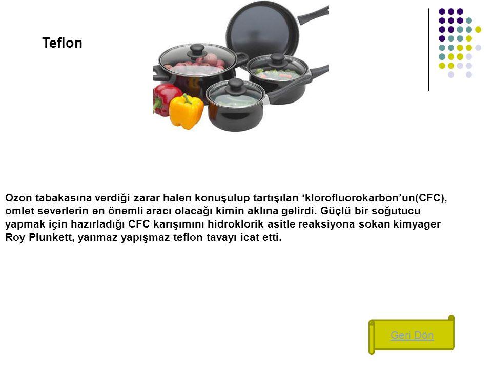 Teflon Ozon tabakasına verdiği zarar halen konuşulup tartışılan 'klorofluorokarbon'un(CFC), omlet severlerin en önemli aracı olacağı kimin aklına geli