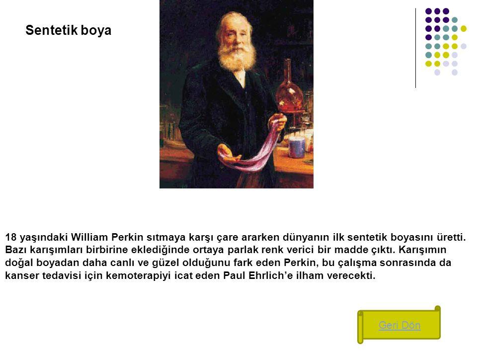 Sentetik boya 18 yaşındaki William Perkin sıtmaya karşı çare ararken dünyanın ilk sentetik boyasını üretti. Bazı karışımları birbirine eklediğinde ort