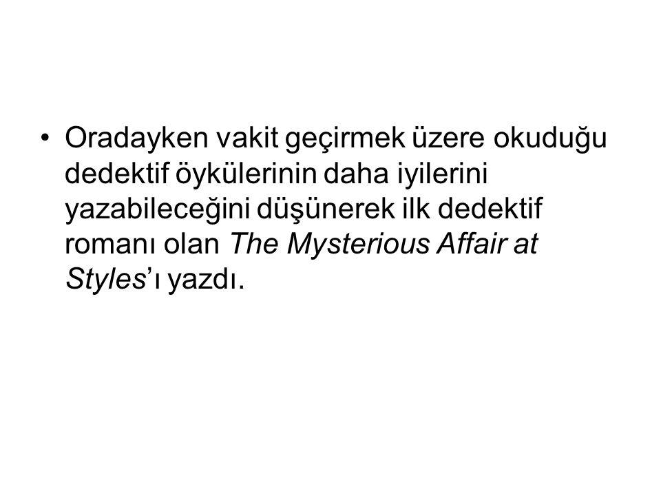 Oradayken vakit geçirmek üzere okuduğu dedektif öykülerinin daha iyilerini yazabileceğini düşünerek ilk dedektif romanı olan The Mysterious Affair at Styles'ı yazdı.