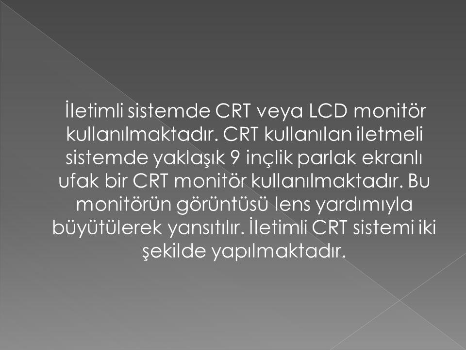 İletimli sistemde CRT veya LCD monitör kullanılmaktadır. CRT kullanılan iletmeli sistemde yaklaşık 9 inçlik parlak ekranlı ufak bir CRT monitör kullan