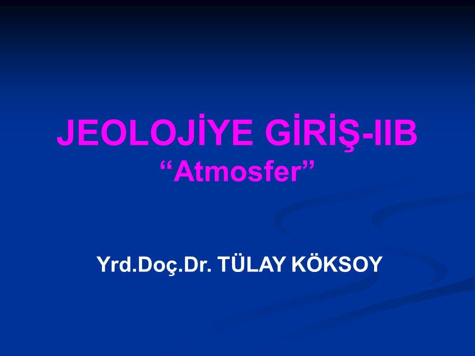 """Yrd.Doç.Dr. TÜLAY KÖKSOY JEOLOJİYE GİRİŞ-IIB """"Atmosfer"""""""