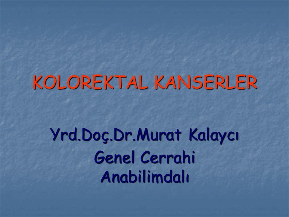 KOLOREKTAL KANSERLER Yrd.Doç.Dr.Murat Kalaycı Genel Cerrahi Anabilimdalı