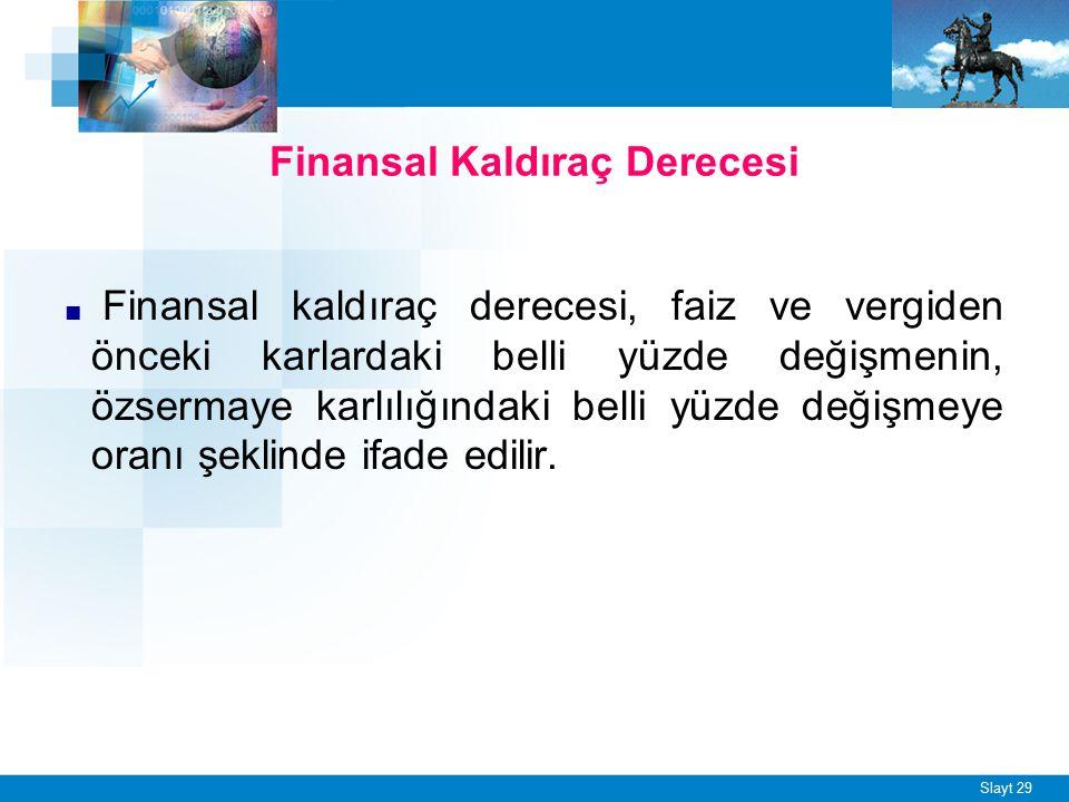 Slayt 29 Finansal Kaldıraç Derecesi ■ Finansal kaldıraç derecesi, faiz ve vergiden önceki karlardaki belli yüzde değişmenin, özsermaye karlılığındaki