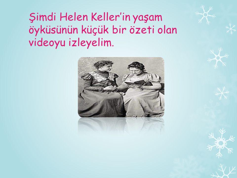 Şimdi Helen Keller'in yaşam öyküsünün küçük bir özeti olan videoyu izleyelim.