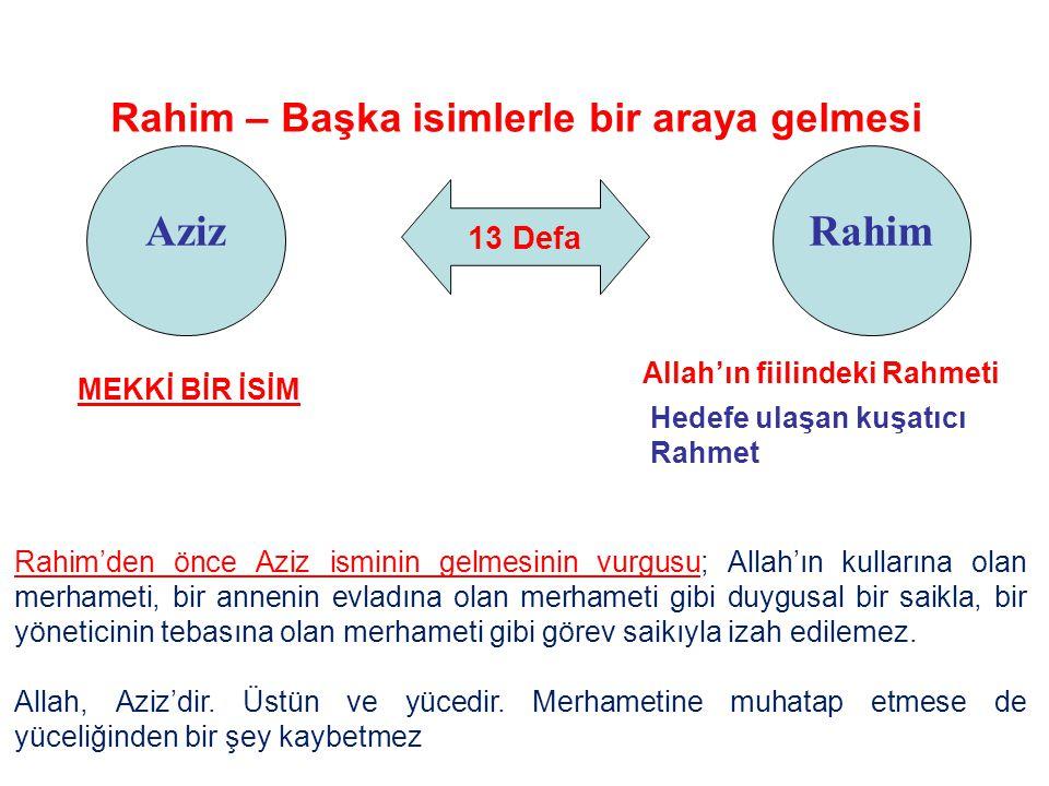 13 Defa Aziz Rahim – Başka isimlerle bir araya gelmesi Rahim Allah'ın fiilindeki Rahmeti Hedefe ulaşan kuşatıcı Rahmet Rahim'den önce Aziz isminin gel