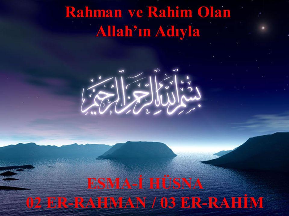 Rahman ve Rahim Olan Allah'ın Adıyla ESMA-İ HÜSNA 02 ER-RAHMAN / 03 ER-RAHİM