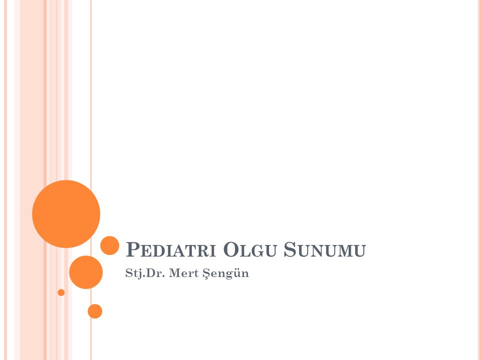 P EDIATRI O LGU S UNUMU Stj.Dr. Mert Şengün