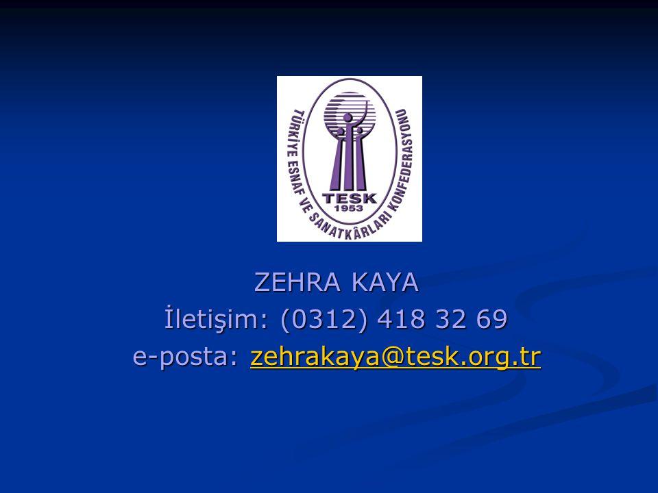 ZEHRA KAYA İletişim: (0312) 418 32 69 e-posta: zehrakaya@tesk.org.tr zehrakaya@tesk.org.tr