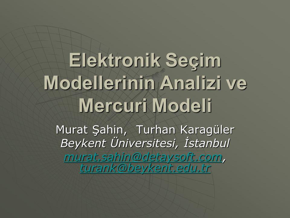 Elektronik Seçim Modellerinin Analizi ve Mercuri Modeli Murat Şahin, Turhan Karagüler Beykent Üniversitesi, İstanbul murat.sahin@detaysoft.commurat.sa