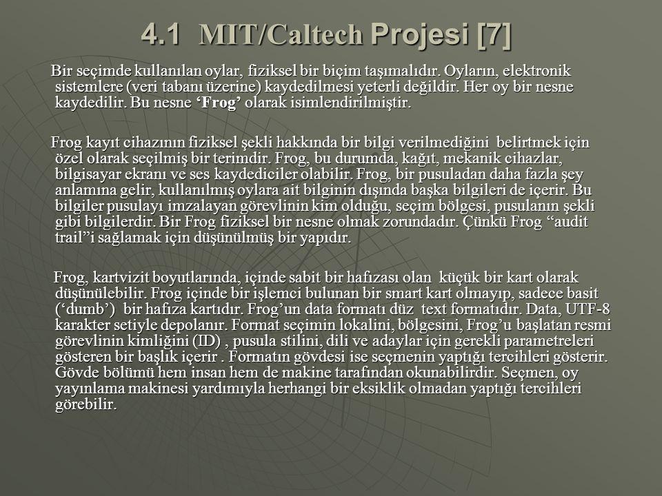 4.1 MIT/Caltech Projesi [7] Bir seçimde kullanılan oylar, fiziksel bir biçim taşımalıdır. Oyların, elektronik sistemlere (veri tabanı üzerine) kaydedi