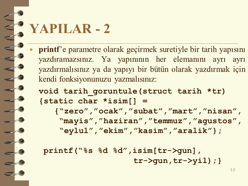 YAPILAR - 2  printf'e parametre olarak geçirmek suretiyle bir tarih yapısını yazdıramazsınız.