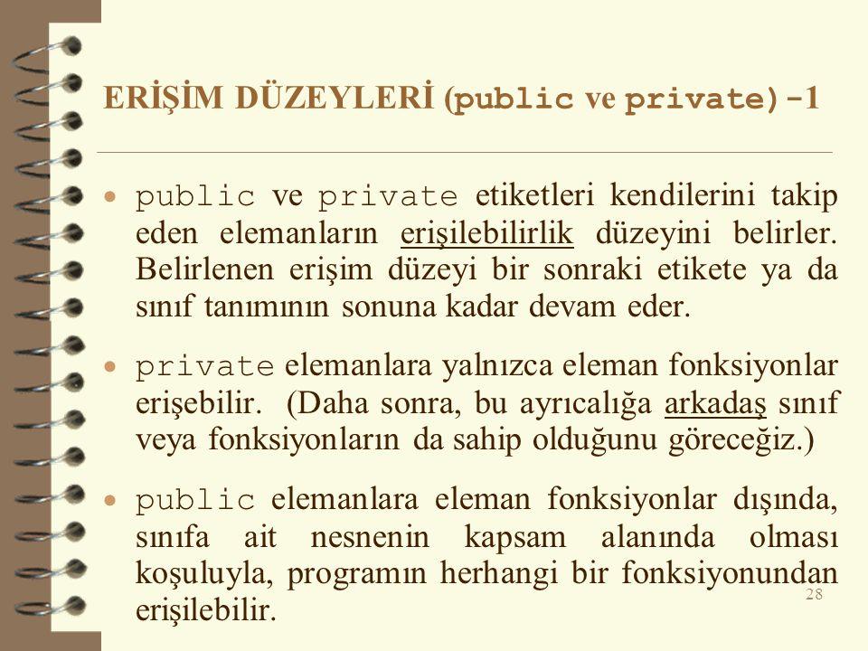 ERİŞİM DÜZEYLERİ ( public ve private)- 1  public ve private etiketleri kendilerini takip eden elemanların erişilebilirlik düzeyini belirler.