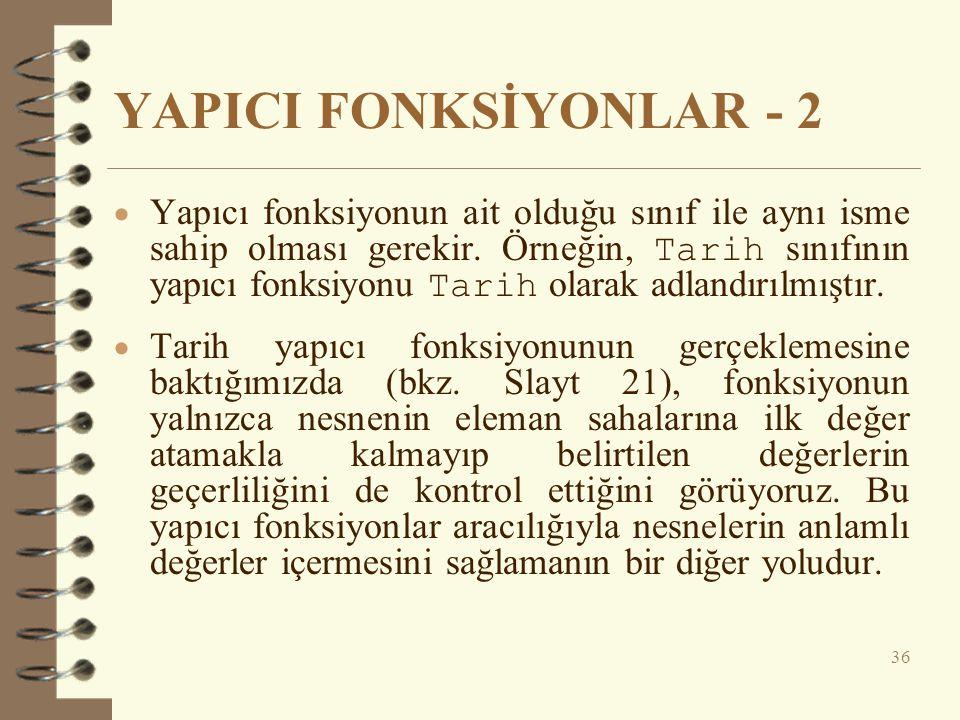 YAPICI FONKSİYONLAR - 2  Yapıcı fonksiyonun ait olduğu sınıf ile aynı isme sahip olması gerekir.