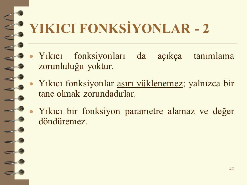 YIKICI FONKSİYONLAR - 2  Yıkıcı fonksiyonları da açıkça tanımlama zorunluluğu yoktur.