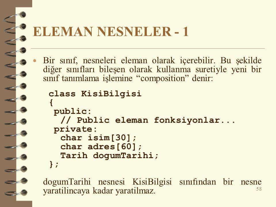 ELEMAN NESNELER - 1  Bir sınıf, nesneleri eleman olarak içerebilir.
