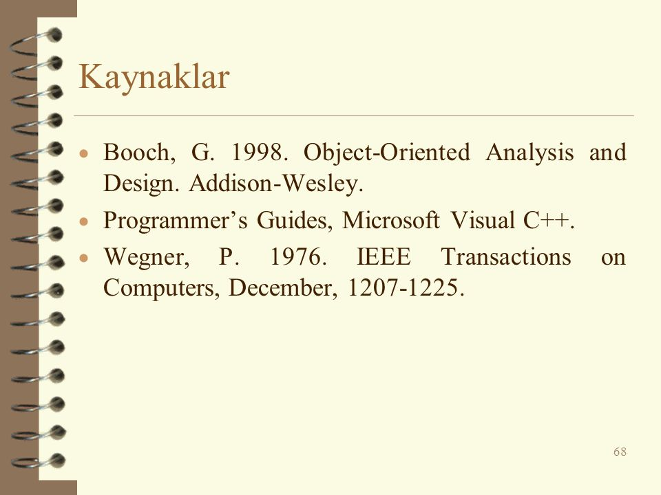 Kaynaklar  Booch, G. 1998. Object-Oriented Analysis and Design. Addison-Wesley.  Programmer's Guides, Microsoft Visual C++.  Wegner, P. 1976. IEEE
