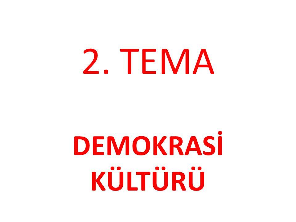 2. TEMA DEMOKRASİ KÜLTÜRÜ