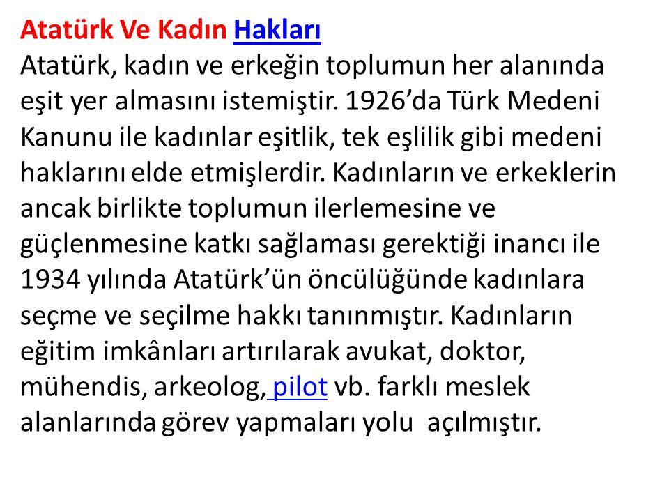 Atatürk Ve Kadın HaklarıHakları Atatürk, kadın ve erkeğin toplumun her alanında eşit yer almasını istemiştir. 1926'da Türk Medeni Kanunu ile kadınlar