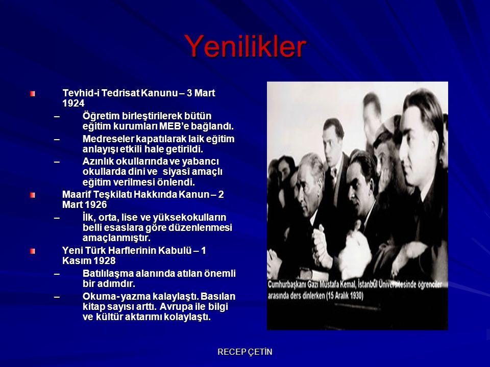 Eğitim Alanındaki Yenilikler Türk Tarih Kurumu'nun Kurulması – 15 Nisan 1931 –Ümmetçi tarih anlayışı yerine, laik ve milli bir tarih anlayışı getirilmiştir.