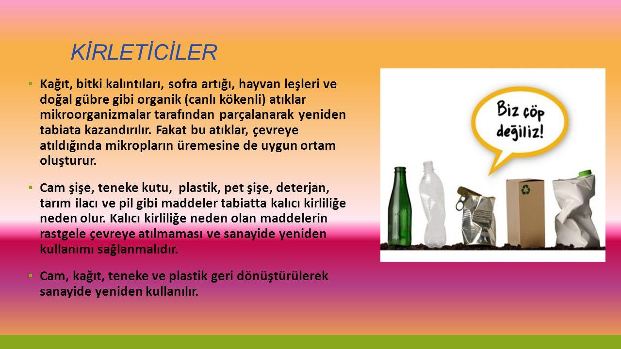 KİRLETİCİLER ▪ Kağıt, bitki kalıntıları, sofra artığı, hayvan leşleri ve doğal gübre gibi organik (canlı kökenli) atıklar mikroorganizmalar tarafından