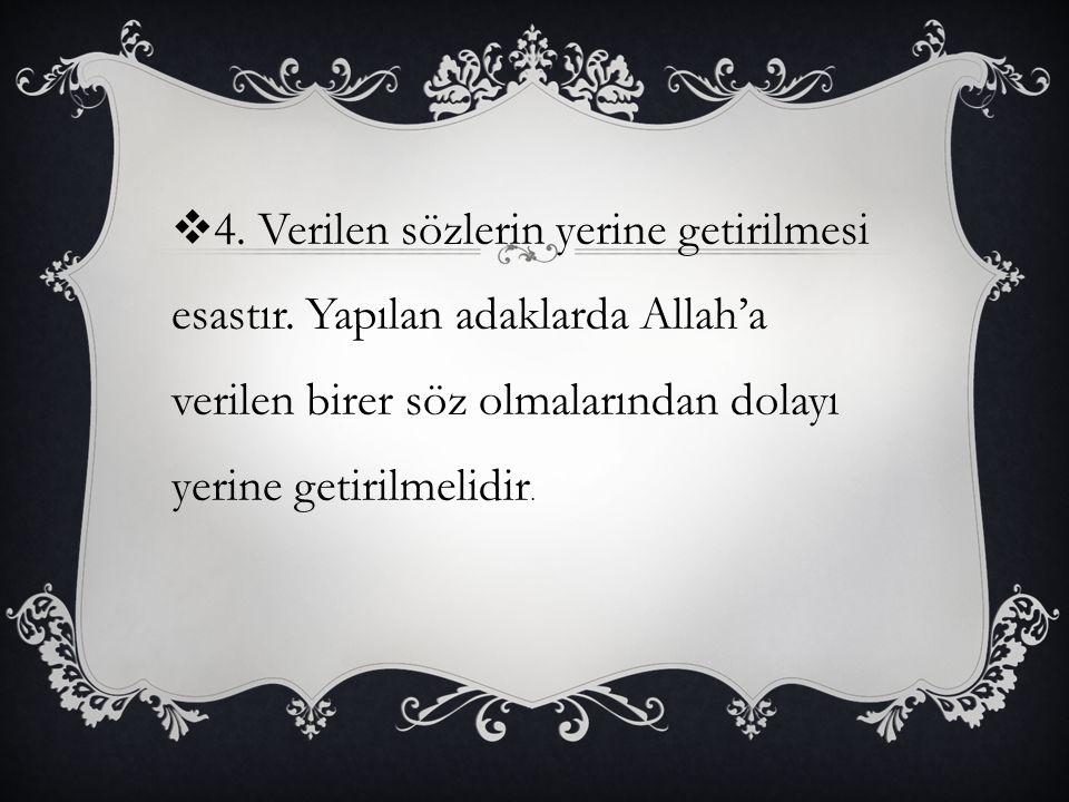  4. Verilen sözlerin yerine getirilmesi esastır. Yapılan adaklarda Allah'a verilen birer söz olmalarından dolayı yerine getirilmelidir.