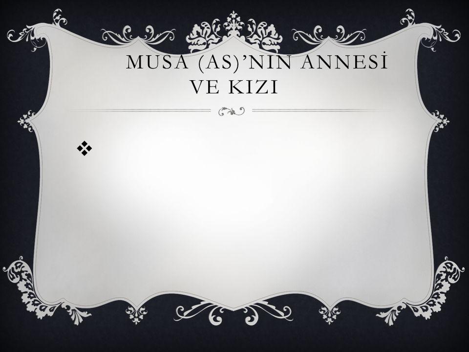 MUSA (AS)'NIN ANNESİ VE KIZI 