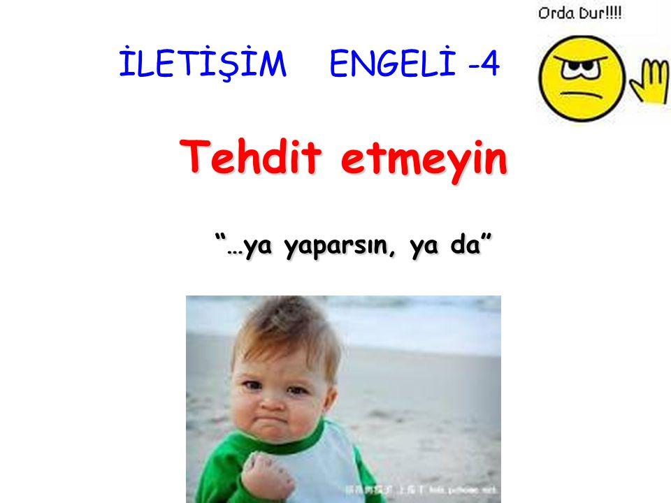 """İLETİŞİM ENGELİ -3 Emretmeyin """"…yapacaksın"""""""