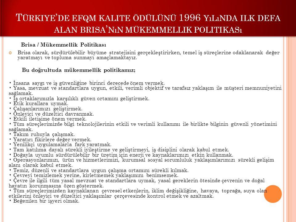T ÜRKIYE ' DE EFQM KALITE ÖDÜLÜNÜ 1996 YıLıNDA ILK DEFA ALAN BRISA ' NıN MÜKEMMELLIK POLITIKASı Brisa / Mükemmellik Politikası Brisa olarak, sürdürüle