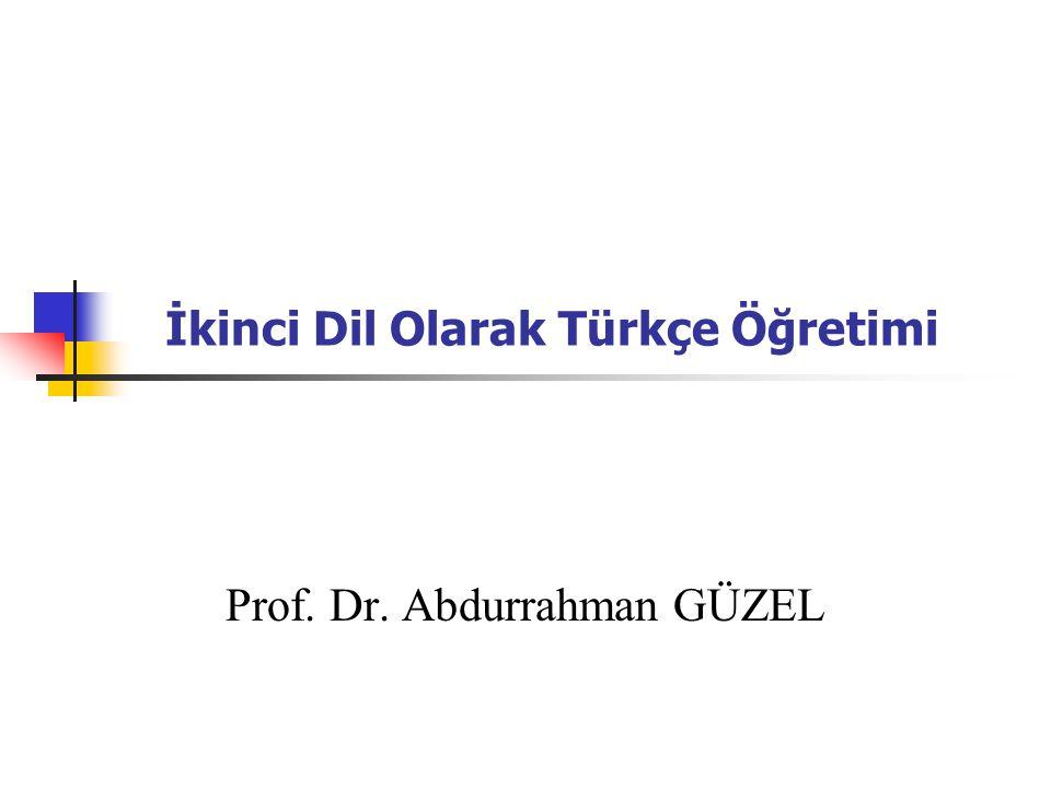 İkinci Dil Olarak Türkçe Öğretimi Prof. Dr. Abdurrahman GÜZEL