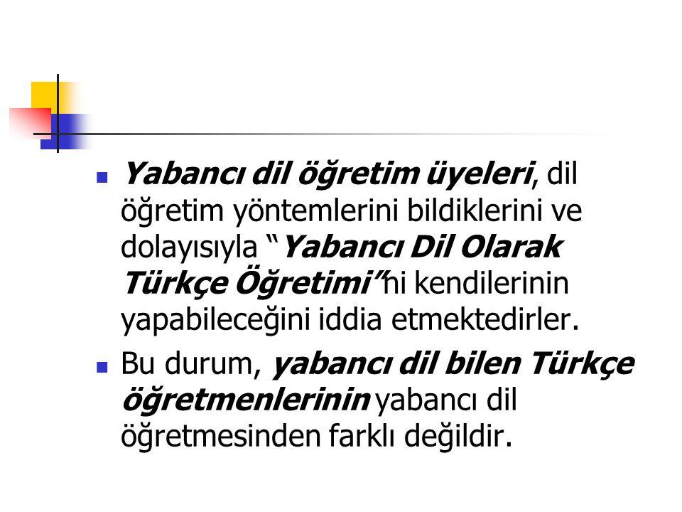 Yabancı dil öğretim üyeleri, dil öğretim yöntemlerini bildiklerini ve dolayısıyla Yabancı Dil Olarak Türkçe Öğretimi ni kendilerinin yapabileceğini iddia etmektedirler.