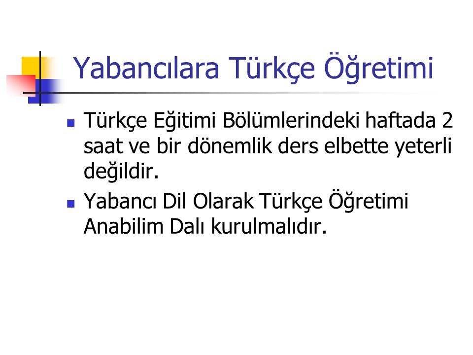Yabancılara Türkçe Öğretimi Türkçe Eğitimi Bölümlerindeki haftada 2 saat ve bir dönemlik ders elbette yeterli değildir.