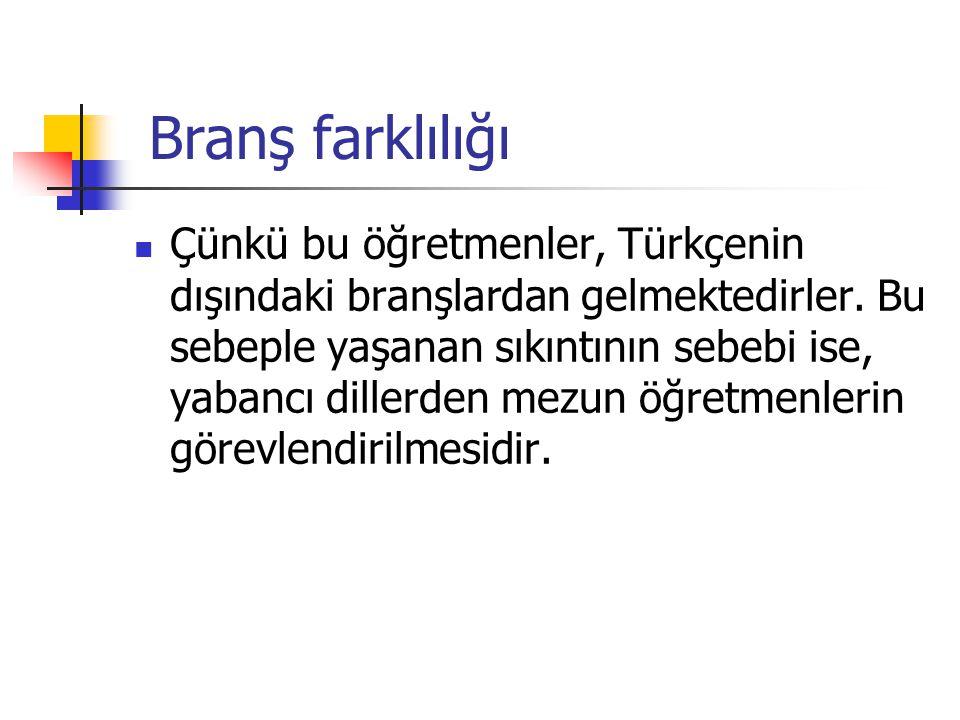 Branş farklılığı Çünkü bu öğretmenler, Türkçenin dışındaki branşlardan gelmektedirler.