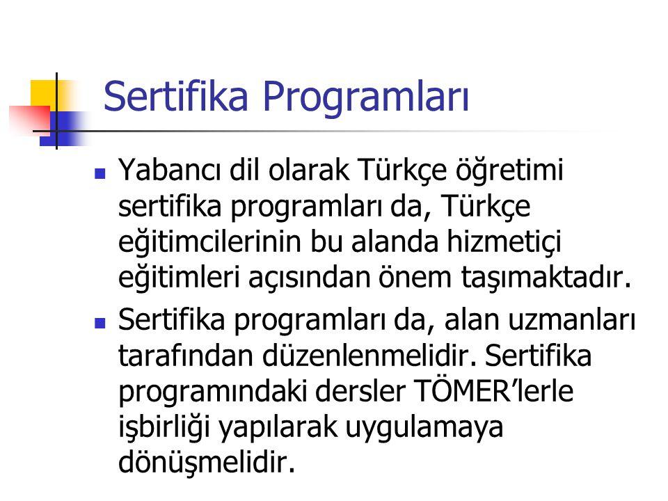 Sertifika Programları Yabancı dil olarak Türkçe öğretimi sertifika programları da, Türkçe eğitimcilerinin bu alanda hizmetiçi eğitimleri açısından önem taşımaktadır.