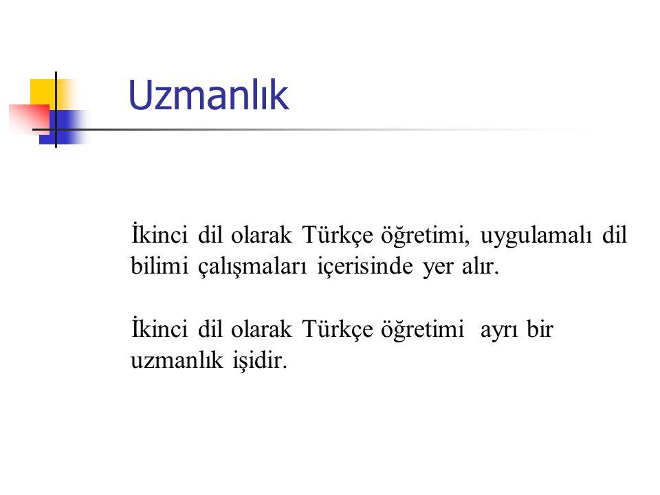 Uzmanlık İkinci dil olarak Türkçe öğretimi, uygulamalı dil bilimi çalışmaları içerisinde yer alır.