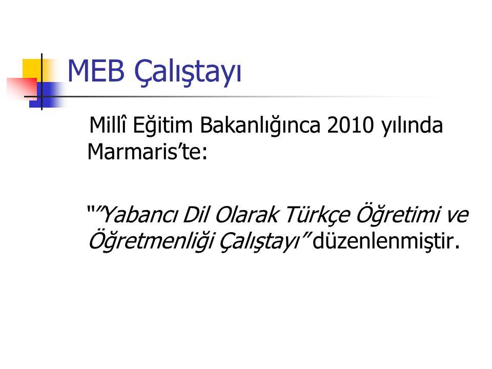 MEB Çalıştayı Millî Eğitim Bakanlığınca 2010 yılında Marmaris'te: Yabancı Dil Olarak Türkçe Öğretimi ve Öğretmenliği Çalıştayı düzenlenmiştir.