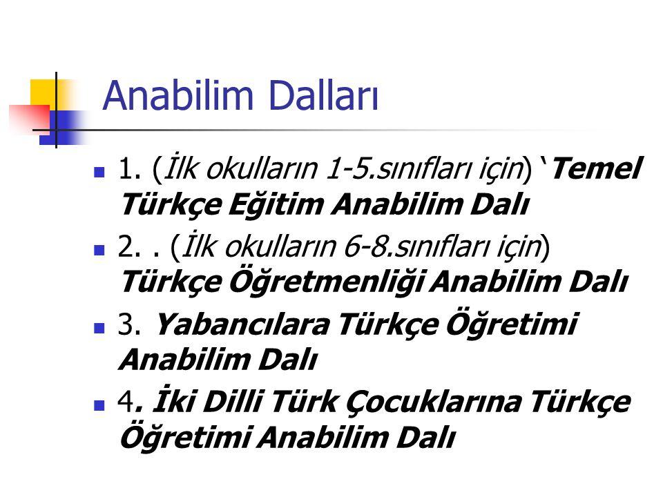 Anabilim Dalları 1.(İlk okulların 1-5.sınıfları için) 'Temel Türkçe Eğitim Anabilim Dalı 2..