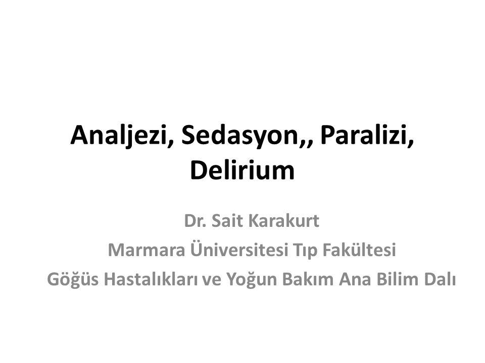 Analjezi, Sedasyon,, Paralizi, Delirium Dr. Sait Karakurt Marmara Üniversitesi Tıp Fakültesi Göğüs Hastalıkları ve Yoğun Bakım Ana Bilim Dalı