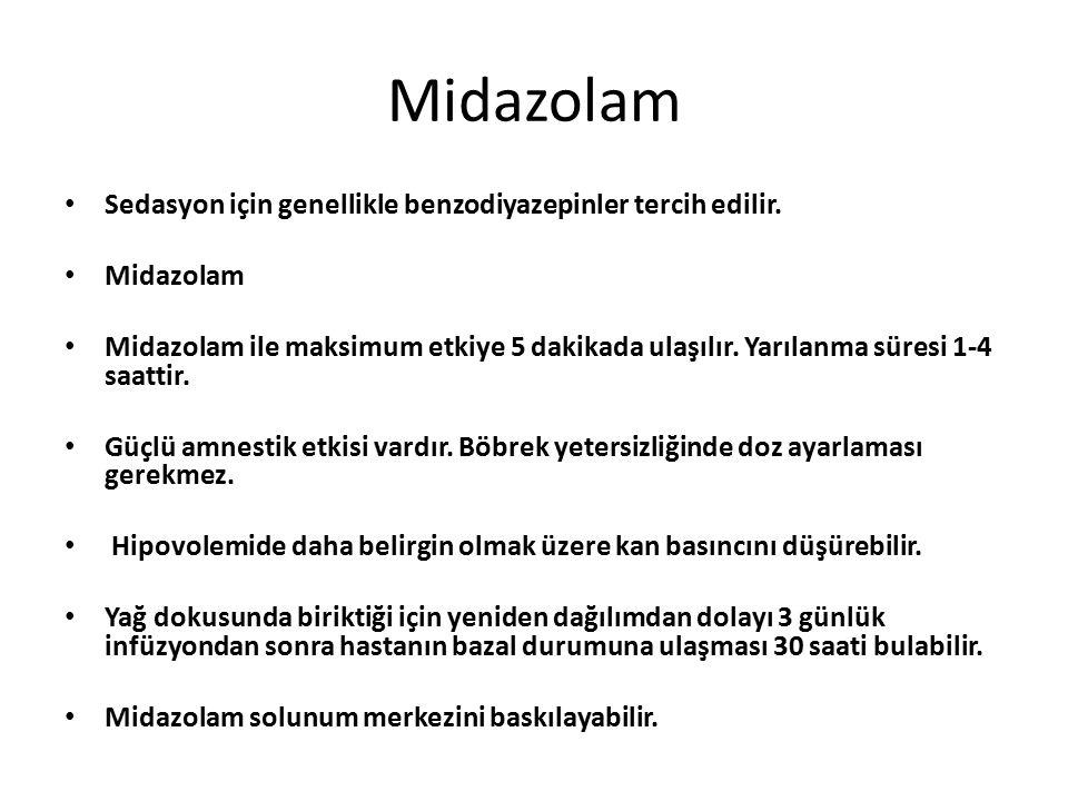 Midazolam Sedasyon için genellikle benzodiyazepinler tercih edilir. Midazolam Midazolam ile maksimum etkiye 5 dakikada ulaşılır. Yarılanma süresi 1-4