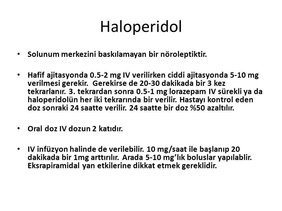 Haloperidol Solunum merkezini baskılamayan bir nöroleptiktir. Hafif ajitasyonda 0.5-2 mg IV verilirken ciddi ajitasyonda 5-10 mg verilmesi gerekir. Ge