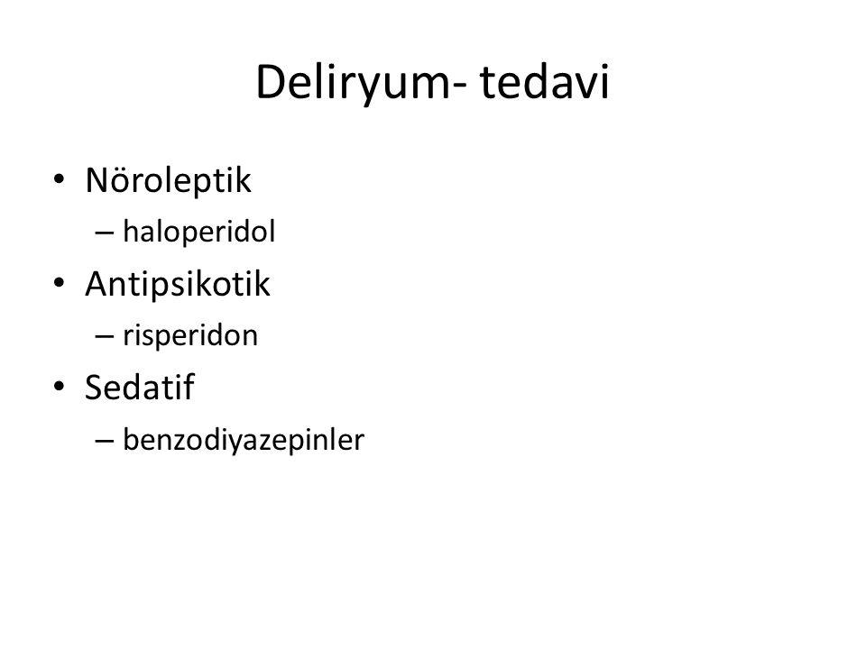 Deliryum- tedavi Nöroleptik – haloperidol Antipsikotik – risperidon Sedatif – benzodiyazepinler