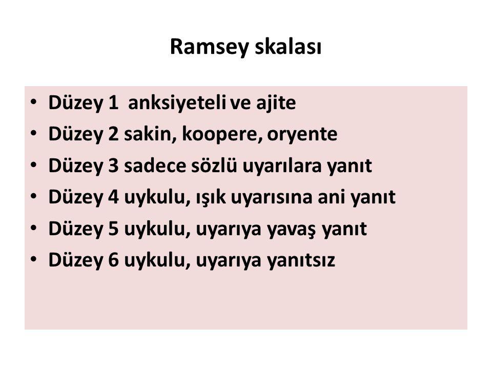 Ramsey skalası Düzey 1anksiyeteli ve ajite Düzey 2 sakin, koopere, oryente Düzey 3 sadece sözlü uyarılara yanıt Düzey 4 uykulu, ışık uyarısına ani yan