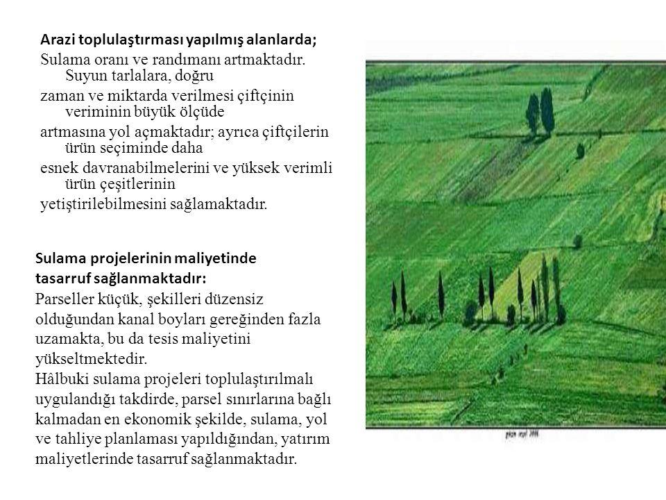 Arazi toplulaştırması yapılmış alanlarda; Sulama oranı ve randımanı artmaktadır. Suyun tarlalara, doğru zaman ve miktarda verilmesi çiftçinin verimini