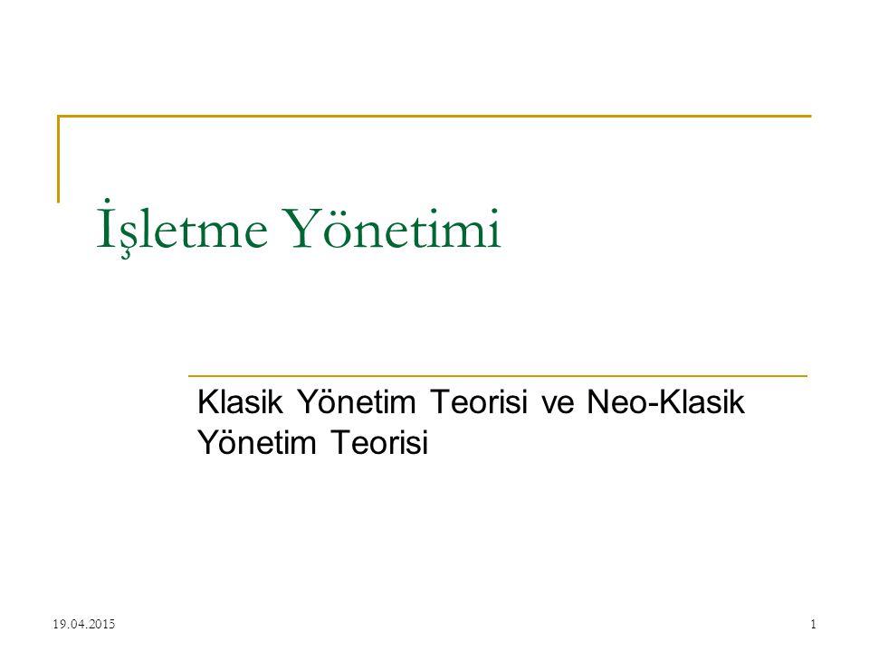 1 İşletme Yönetimi Klasik Yönetim Teorisi ve Neo-Klasik Yönetim Teorisi 19.04.2015