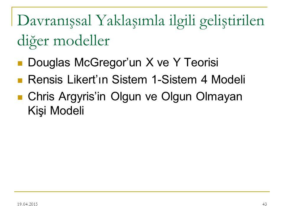 Davranışsal Yaklaşımla ilgili geliştirilen diğer modeller Douglas McGregor'un X ve Y Teorisi Rensis Likert'ın Sistem 1-Sistem 4 Modeli Chris Argyris'i
