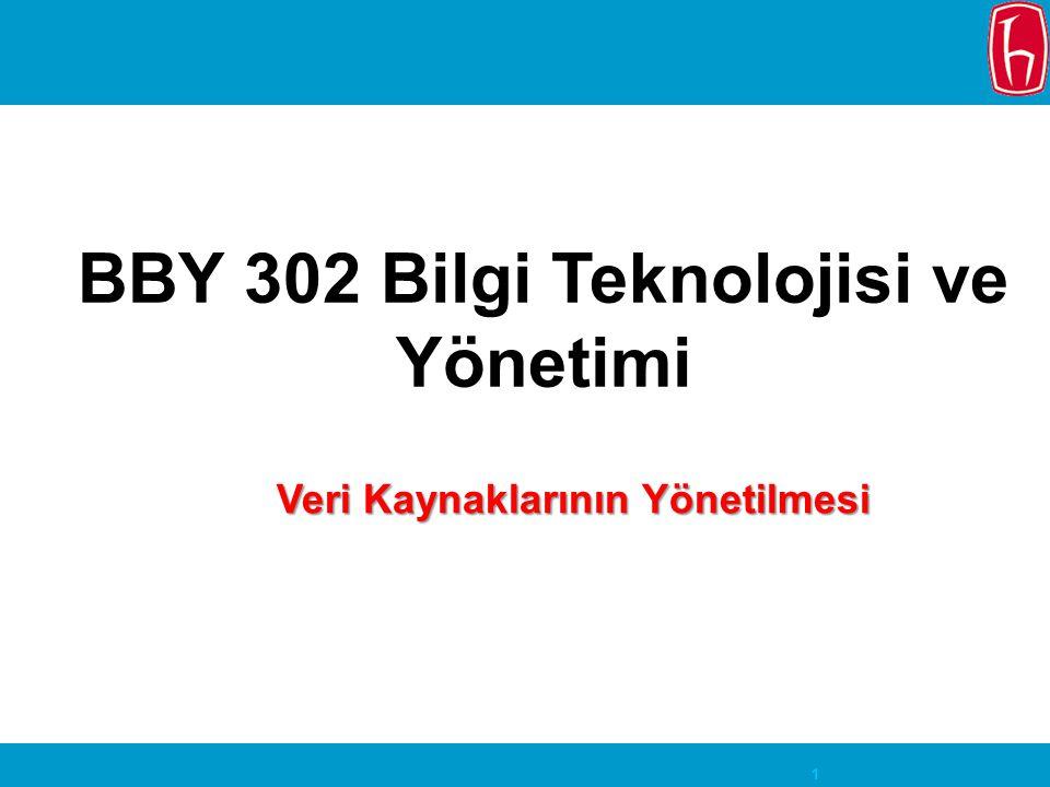 1 BBY 302 Bilgi Teknolojisi ve Yönetimi Veri Kaynaklarının Yönetilmesi